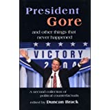 President Gore...: and Other Things That Never Happenedby Duncan Brack