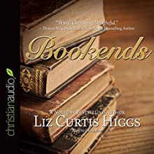 Bookends (       ABRIDGED) by Liz Curtis Higgs Narrated by Liz Curtis Higgs