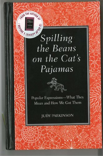 Spilling the Beans on the Cat's Pajamas: Popular Expressions - What They Mean and How We Got Them