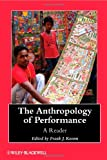 img - for The Anthropology of Performance: A Reader (Wiley Blackwell Anthologies in Social and Cultural Anthropology) book / textbook / text book