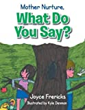 img - for Mother Nurture, What Do You Say? by Joyce Frericks (2012-09-24) book / textbook / text book