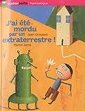 echange, troc Alain Grousset, Martin Jarrie - J'ai été mordu par un extraterrestre !