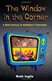 The Window in the Corner: A Half-Century of Children's Television