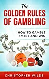 img - for The Golden Rules of Gambling: How to Gamble Smart and Win book / textbook / text book