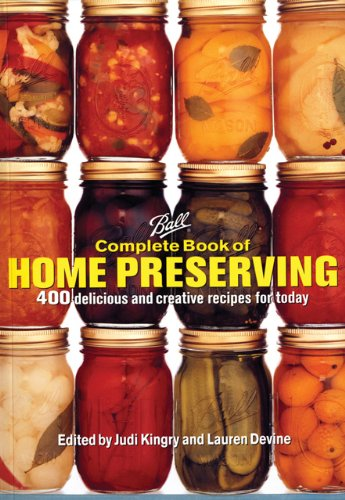 Ball Complete Book of Home Preserving - Judi Kingry