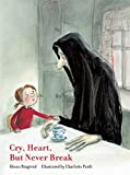 img - for Cry, Heart, But Never Break book / textbook / text book