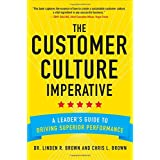 The Customer Culture Imperative: A Leaders Guide to Driving Superior Performance by Linden Brown and Christopher Brown  (Jan 7, 2014)