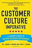 The Customer Culture Imperative: A Leader's Guide to Building a Customer-Centric Culture that Drives Superior Performance (0071821147) by Brown, Christopher