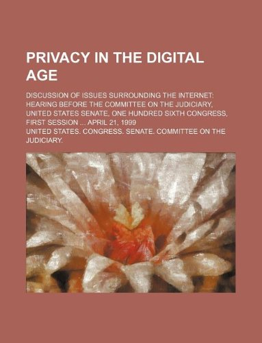 Privacy in the Digital Age: Discussion of Issues Surrounding the Internet: Hearing Before the Committee on the Judiciary, United States Senate