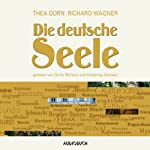 Die deutsche Seele | Thea Dorn,Richard Wagner