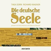 Die deutsche Seele Hörbuch von Thea Dorn, Richard Wagner Gesprochen von: Doris Wolters, Hubertus Gertzen