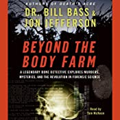 Beyond the Body Farm: A Legendary Bone Detective Explores Murder, Mysteries, and the Revolution in Forensic Science | [Dr. Bill Bass, Jon Jefferson]