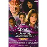 Sarah Jane Adventures: Whatever Happened to Sarah Jane?by Rupert Laight