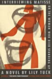 Interviewing Matisse, or The Woman Who Died Standing Up: A Novel (0060832843) by Tuck, Lily