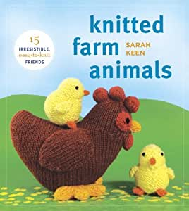 Knitted Farm Animals: 15 Irresistible, Easy-to-Knit Friends
