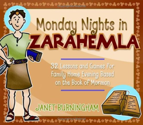 Monday Nights in Zarahemla: 32 Lessons and Games for Family Home Evening Based on the Book of Mormon, JANET BURNINGHAM