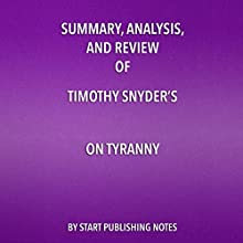 Summary, Analysis, and Review of Timothy Snyder's On Tyranny Audiobook by  Start Publishing Notes Narrated by Michael Gilboe