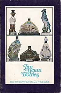 Jim Beam Bottles Price Guide http://www.amazon.com/Jim-Beam-Bottles-1969-1970-Identification/dp/B002JN61XG