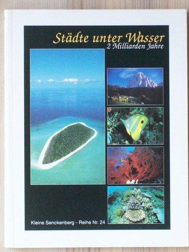 Stadte unter Wasser: 2 Milliarden Jahre : Begleitheft zur gleichnamigen Ausstellung im Naturmuseum Senckenberg (Kleine Senckenbergreihe) (German Edition)