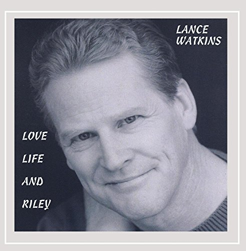 Lance Watkins - Love, Life and Riley