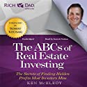 Rich Dad Advisors: ABCs of Real Estate Investing: The Secrets of Finding Hidden Profits Most Investors Miss (       UNABRIDGED) by Ken McElroy Narrated by Garrett Sutton