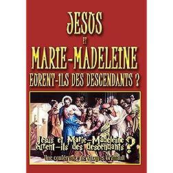 Jésus et Marie-Madeleine eurent-ils des descendants ?, par Jacques Grimault