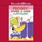 Froggy Bakes a Cake (       UNABRIDGED) by Jonathan London Narrated by John McDonough