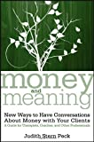 Money and Meaning, + URL: New Ways to Have Conversations About Money with Your Clients--A Guide for Therapists, Coaches, and Other Professionals