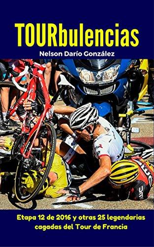 TOURbulencias: La etapa 12 de 2016 y otras 25 fascinantes cagadas del Tour de Francia (Pelotanadas: Histerias e historias del ciclismo)