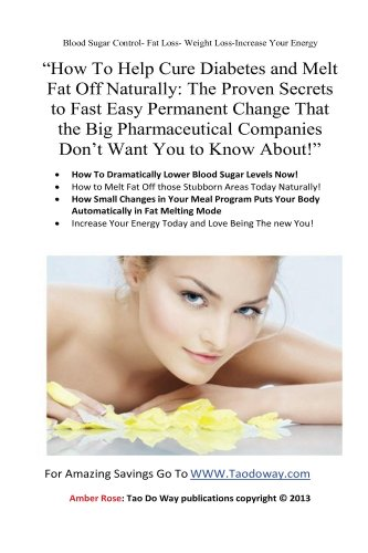"""Amber Rose - """"How To Help Cure Diabetes and Melt Fat Off Naturally: The Proven Secrets to Fast, Easy, Permanent Change That the Big Pharmaceutical Companies Don't Want You to Know About!"""""""