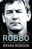 Robbo: My Autobiography Bryan Robson