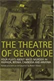 The Theatre of Genocide: Four Plays about Mass Murder in Rwanda, Bosnia, Cambodia, and Armenia