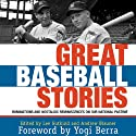 Great Baseball Stories: Ruminations and Nostalgic Reminiscences on Our National Pastime (       UNABRIDGED) by Lee Gutkind (editor), Andrew Blauner (editor), Yogi Berra (foreword) Narrated by Keythe Farley