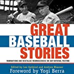 Great Baseball Stories: Ruminations and Nostalgic Reminiscences on Our National Pastime | Lee Gutkind (editor),Andrew Blauner (editor),Yogi Berra (foreword)