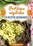 Prot�ines v�g�tales - 10 recettes gourmandes (Cuisinez v�g�talien t. 5)