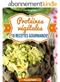 Prot�ines v�g�tales - 10 recettes gourmandes (Cuisinez v�g�talien t. 5)