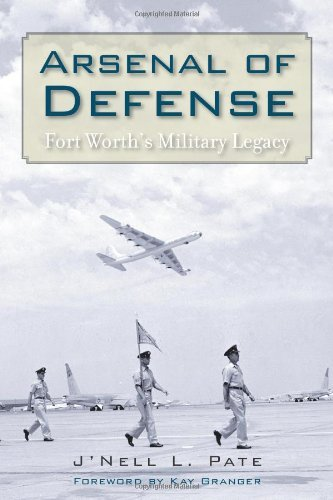 J'Nell L. Pate - Arsenal of Defense: Fort Worth's Military Legacy