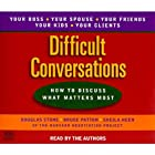 Difficult Conversations: How to Discuss What Matters Most Hörbuch von Douglas Stone, Bruce Patton, Sheila Heen Gesprochen von: Douglas Stone, Bruce Patton, Sheila Heen