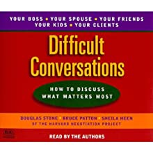 Difficult Conversations: How to Discuss What Matters Most (       ABRIDGED) by Douglas Stone, Bruce Patton, Sheila Heen Narrated by Douglas Stone, Bruce Patton, Sheila Heen