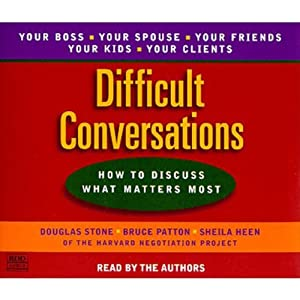 Difficult Conversations: How to Discuss What Matters Most | [Douglas Stone, Bruce Patton, Sheila Heen]