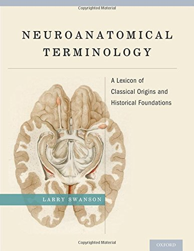 Neuroanatomical Terminology: A Lexicon of Classical Origins and Historical Foundations