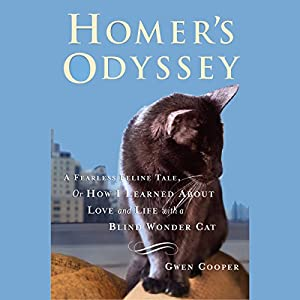 Homer's Odyssey: A Fearless Feline Tale, or How I Learned About Love and Life with a Blind Wonder | [Gwen Cooper]