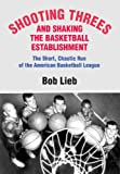 img - for Shooting Threes and Shaking the Basketball Establishment: The Short, Chaotic Run of the American Basketball League book / textbook / text book