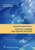 Beyond Fragmentation: Didactics, Learning and Teaching in Europe