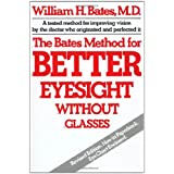 The Bates Method for Better Eyesight Without Glasses ~ William Horatio Bates