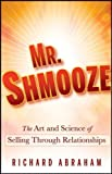 img - for Mr. Shmooze: The Art and Science of Selling Through Relationships by Richard Abraham (2010-10-05) book / textbook / text book