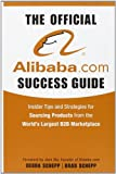 Brad Schepp The Official alibaba.com Success Guide: Insider Tips and Strategies for Sourcing Products from the World's Largest B2B Marketplace