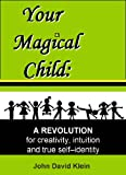 img - for Your Magical Child: A Revolution For Creativity, Intuition and True Self-identity (A New Psychology Book 1) book / textbook / text book