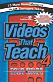 img - for Videos That Teach 4: 75 More Movie Moments to Get Teenagers Talking book / textbook / text book