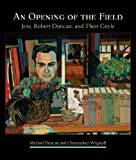 img - for An Opening of the Field: Jess, Robert Duncan, and Their Circle book / textbook / text book